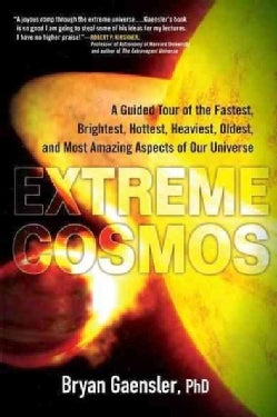 Extreme Cosmos: A Guided Tour of the Fastest, Brightest, Hottest, Heaviest, Oldest, and Most Amazing Aspects of O... (Paperback)