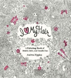 I Love My Hair: A Coloring Book of Braids, Coils, and Doodle Dos (Paperback)