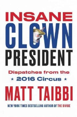 Insane Clown President: Dispatches from the 2016 Circus (Hardcover)