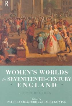 Women's Worlds in Seventeenth-Century England (Paperback)