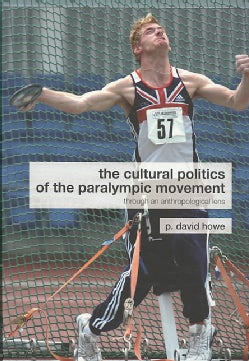 The Cultural Politics of the Paralympic Movement: Through an Anthroppological Lens (Paperback)