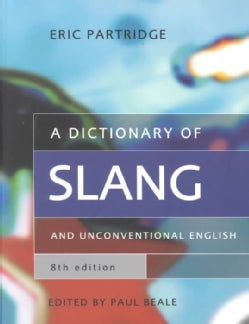 A Dictionary of Slang and Unconventional English: Colloquialisms and Catch Phrases, Fossilised Jokes and Puns, Ge... (Paperback)