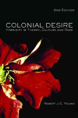 Colonial Desire: Hybridity in Theory, Culture and Race (Paperback)