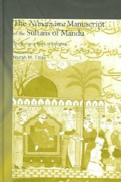 The Ni'matnama Manuscript Of The Sultans Of Mandu: The Sultan's Book Of Delights (Hardcover)