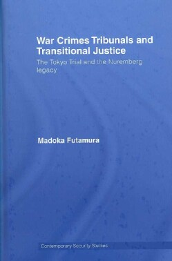 War Crimes Tribunals and Transitional Justice: The Tokyo Trial and the Nuremburg Legacy (Hardcover)