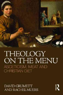 Theology on the Menu: Asceticism, Meat and Christian Diet (Paperback)