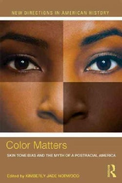 Color Matters: Skin Tone Bias and the Myth of a Post-Racial America (Paperback)