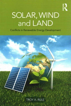 Solar, Wind and Land: Conflicts in Renewable Energy Development (Paperback)