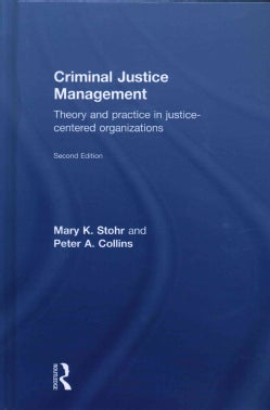 Criminal Justice Management: Theory and Practice in Justice-centered Organizations (Hardcover)