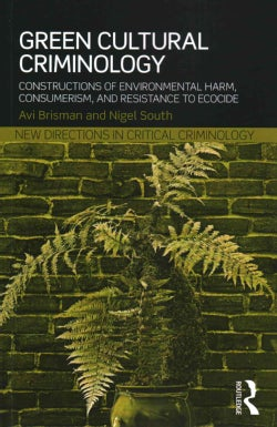Green Cultural Criminology: Constructions of environmental harm, consumerism and resistance to ecocide (Paperback)