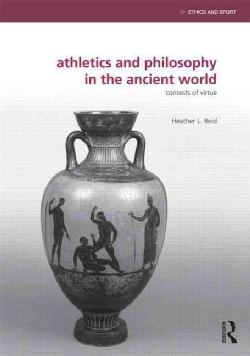 Athletics and Philosophy in the Ancient World: Contests of Virtue (Hardcover)