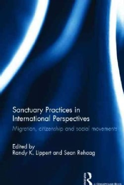 Sanctuary Practices in International Perspectives: Migration, Citizenship and Social Movements (Hardcover)