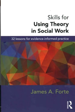 Skills for Using Theory in Social Work: 32 Lessons for Evidence-Informed Practice (Paperback)