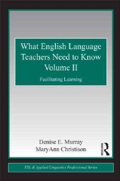 What English Language Teachers Need to Know: Facilitating Learning (Paperback)