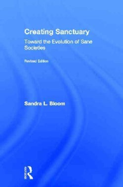 Creating Sanctuary: Toward the Evolution of Sane Societies (Hardcover)