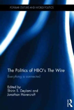 The Politics of HBOs the Wire: Everything Is Connected (Hardcover)