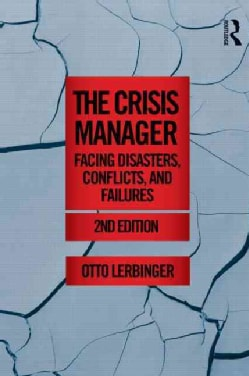 The Crisis Manager: Facing Disasters, Conflicts, and Failures (Paperback)