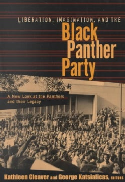 Liberation, Imagination and the Black Panther Party: A New Look at the Pathers and Their Legacy (Paperback)