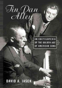 Tin Pan Alley: An Encyclopedia of the Golden Age of American Song (Hardcover)