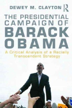 The Presidential Candidacy of Barack Obama: A Critical Analysis of a Racially Transcendent Strategy (Paperback)