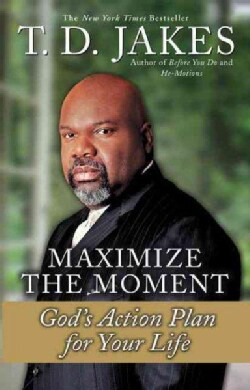 Maximize the Moment: God's Action Plan for Your Life (Paperback)
