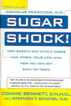 Sugar Shock!: How Sweets And Simple Carbs Can Derail Your Life--and How You Can Get It Back on Track (Paperback)