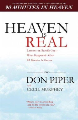 Heaven Is Real: Lessons on Earthly Joy--what Happened After 90 Minutes in Heaven (Paperback)