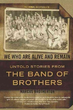 We Who Are Alive and Remain: Untold Stories from the Band of Brothers (Paperback)