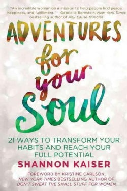Adventures for Your Soul: 21 Ways to Transform Your Habits and Reach Your Full Potential (Paperback)