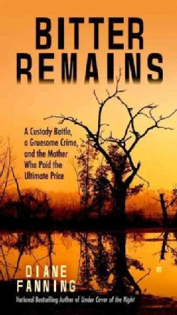 Bitter Remains: A Custody Battle, a Gruesome Crime, and the Mother Who Paid the Ultimate Price (Paperback)