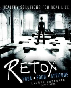 Retox: Yoga, Food, Attitude: Healthy Solutions for Real Life (Paperback)