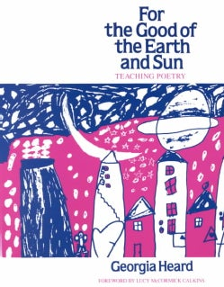 For the Good of the Earth and Sun: Teaching Poetry (Paperback)