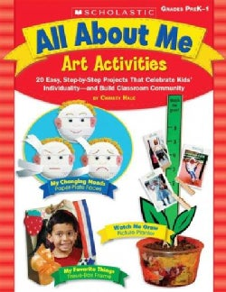 All About Me Art Activities: 20 Easy, Step-by-Step Projects That Celebrate Kids' Individuality - and Build Classr... (Paperback)