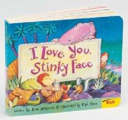 I Love You, Stinky Face (Board book)