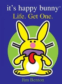 It's Happy Bunny: Life. Get One And other words of wisdom and junk that will make you wise or something. (Hardcover)