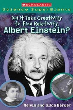 Did It Take Creativity to Find Relativity, Albert Einstein? (Paperback)