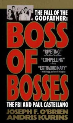 Boss of Bosses: The Fall of the Godfather : The FBI and Paul Castellano (Paperback)