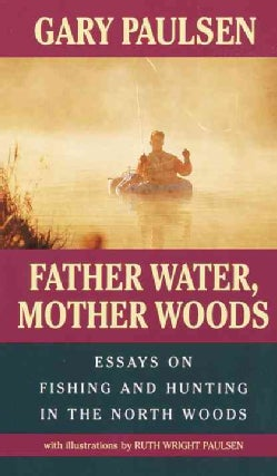 Father Water, Mother Woods: Essays on Fishing and Hunting in the North Woods (Paperback)