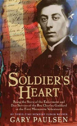 Soldier's Heart: Being the Story of the Enlistment and Due Service of the Boy Charley Goddard in the First Minnes... (Paperback)