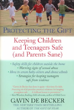 Protecting the Gift: Keeping Children and Teenagers Safe (And Parents Sane) (Paperback)