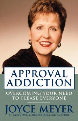 Approval Addiction: Overcoming Your Need to Please Everyone (Paperback)