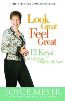 Look Great, Feel Great: 12 Keys to Enjoying a Healthy Life Now (Paperback)