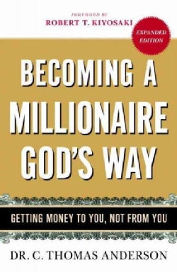 Becoming a Millionaire God's Way: Getting Money to You, Not from You (Paperback)