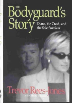 The Bodyguard's Story: Diana, the Crash, and the Sole Survivor (Hardcover)