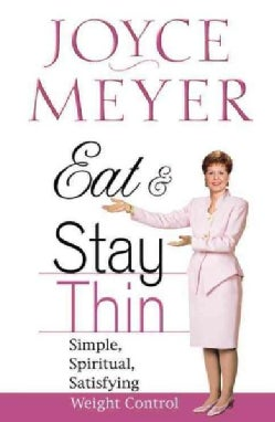 Eat and Stay Thin: Simple, Spiritual, Satisfying Weight Control (Hardcover)