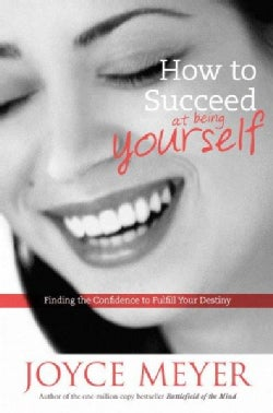 How to Succeed at Being Yourself: Finding the Confidence to Fullfill Your Destiny (Hardcover)