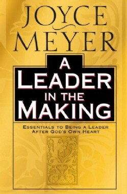 A Leader in the Making: Essentials to Being a Leader After God's Own Heart (Hardcover)
