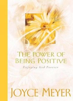 The Power of Being Positive: Enjoying God Forever (Hardcover)