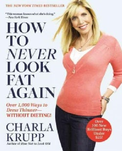 How to Never Look Fat Again: Over 1,000 Ways to Dress Thinner-Without Dieting! (Paperback)