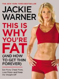 This Is Why You're Fat (And How to Get Thin Forever): Eat More, Cheat More, Lose More-and Keep the Weight Off (Paperback)